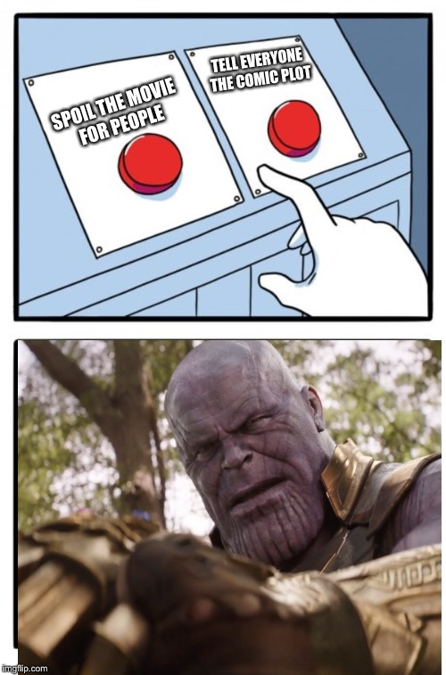 Thanos demands your silence  | SPOIL THE MOVIE FOR PEOPLE TELL EVERYONE THE COMIC PLOT | image tagged in memes,two buttons,thanos,the avengers,infinity war | made w/ Imgflip meme maker