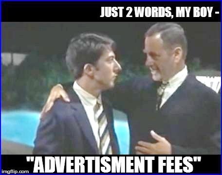 "JUST 2 WORDS, MY BOY - ""ADVERTISMENT FEES"" 