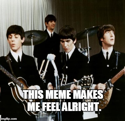 THIS MEME MAKES ME FEEL ALRIGHT. | made w/ Imgflip meme maker