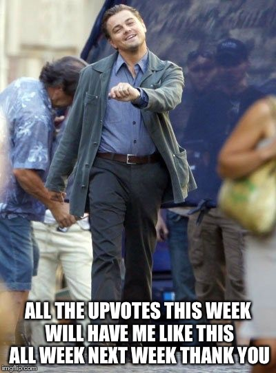 Strutting Leo | ALL THE UPVOTES THIS WEEK WILL HAVE ME LIKE THIS ALL WEEK NEXT WEEK THANK YOU | image tagged in strutting leo | made w/ Imgflip meme maker