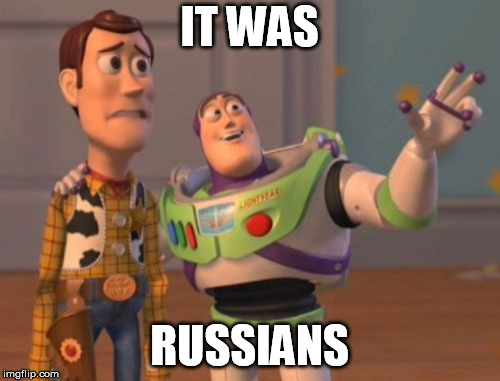 X, X Everywhere Meme | IT WAS RUSSIANS | image tagged in memes,x,x everywhere,x x everywhere | made w/ Imgflip meme maker
