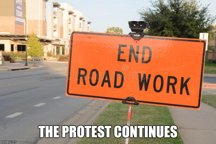 THE PROTEST CONTINUES | made w/ Imgflip meme maker