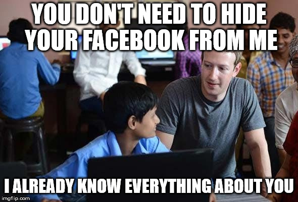 Zuckerberg is all selling | YOU DON'T NEED TO HIDE YOUR FACEBOOK FROM ME I ALREADY KNOW EVERYTHING ABOUT YOU | image tagged in mark zuckerberg,facebook,congress,privacy,data,zuckerberg | made w/ Imgflip meme maker