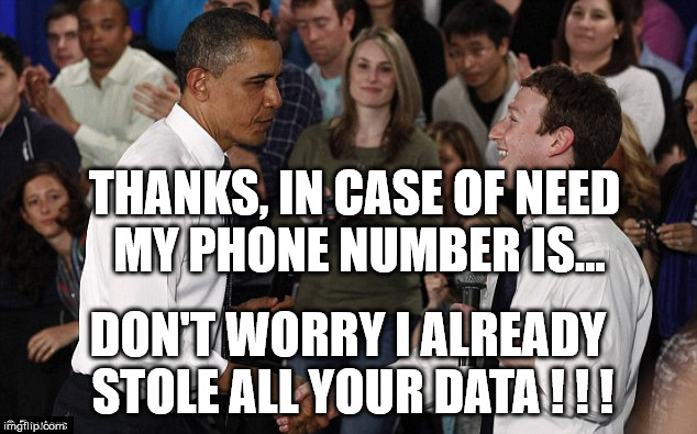Zuckerberg asks Obama as friend | THANKS, IN CASE OF NEED MY PHONE NUMBER IS... DON'T WORRY I ALREADY STOLE ALL YOUR DATA ! ! ! | image tagged in zuckerberg meet obama,mark zuckerberg,facebook,congress,data,privacy | made w/ Imgflip meme maker