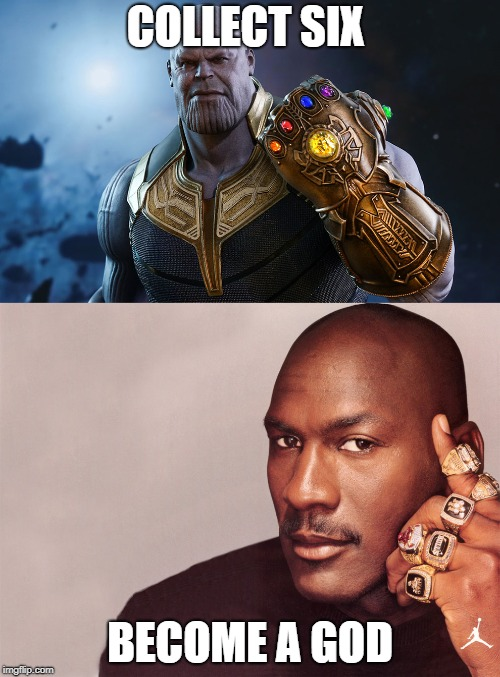 COLLECT SIX BECOME A GOD | image tagged in infinity war,michael jordan,god,nba,marvel,thanos | made w/ Imgflip meme maker