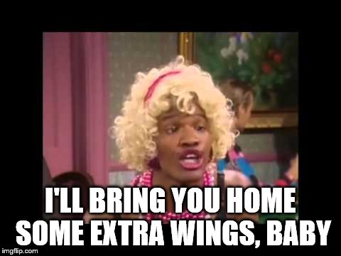 I'LL BRING YOU HOME SOME EXTRA WINGS, BABY | made w/ Imgflip meme maker