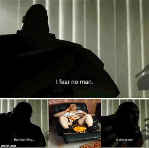 image tagged in i fear no man,freeloader,memes,funny | made w/ Imgflip meme maker