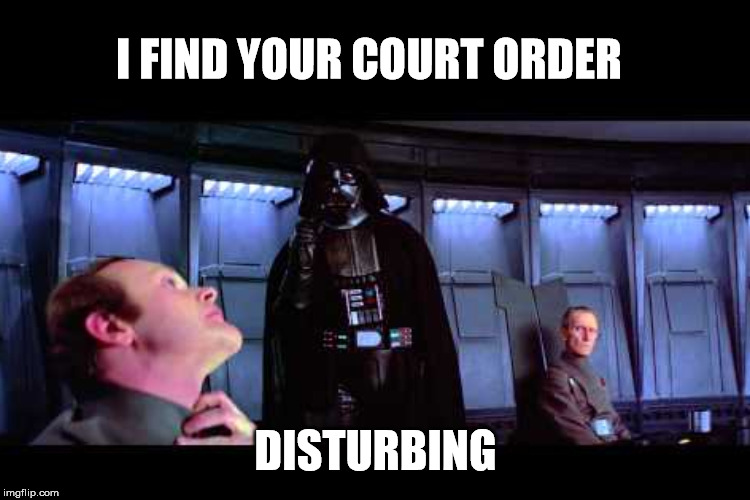 I FIND YOUR COURT ORDER DISTURBING | made w/ Imgflip meme maker