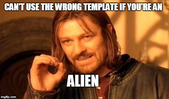 One Does Not Simply Meme | CAN'T USE THE WRONG TEMPLATE IF YOU'RE AN ALIEN | image tagged in memes,one does not simply | made w/ Imgflip meme maker