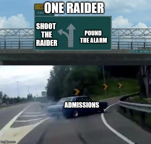 Car Drift Meme | SHOOT THE RAIDER POUND THE ALARM ADMISSIONS ONE RAIDER | image tagged in car drift meme | made w/ Imgflip meme maker