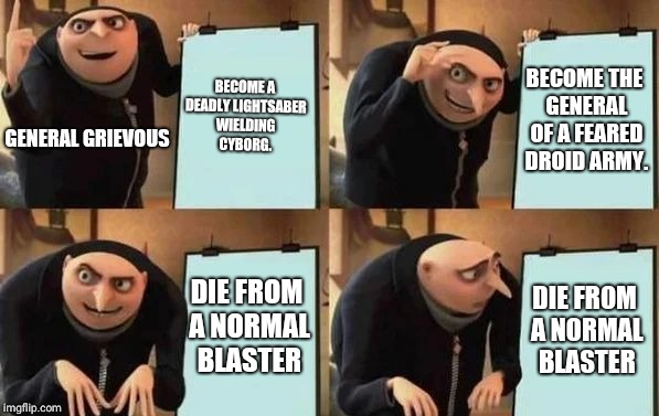 Gru's Plan | BECOME A DEADLY LIGHTSABER WIELDING CYBORG. BECOME THE GENERAL OF A FEARED DROID ARMY. DIE FROM A NORMAL BLASTER DIE FROM A NORMAL BLASTER G | image tagged in gru's plan | made w/ Imgflip meme maker