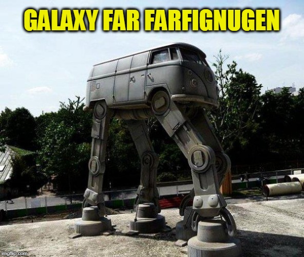 GALAXY FAR FARFIGNUGEN | image tagged in v dub,vw bus,star wars | made w/ Imgflip meme maker