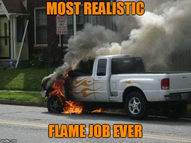Fire Truck | image tagged in truck,flames,up in smoke,funny meme | made w/ Imgflip meme maker