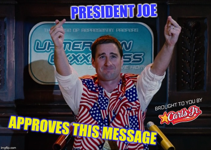 PRESIDENT JOE APPROVES THIS MESSAGE | made w/ Imgflip meme maker