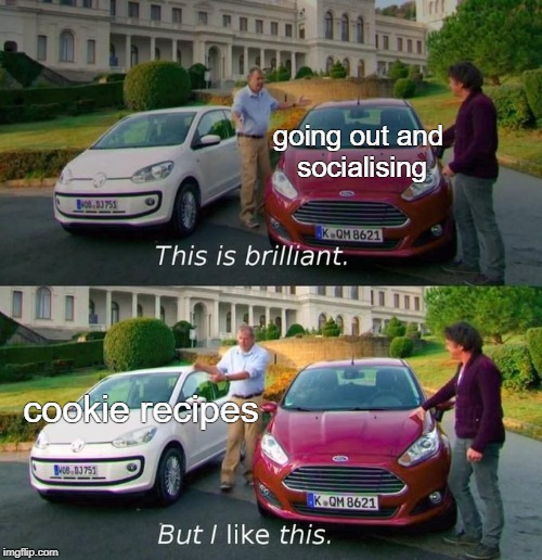 going out and socialising cookie recipes | image tagged in this is brilliant but i like this | made w/ Imgflip meme maker