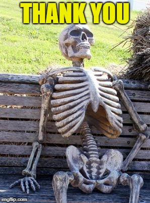 Waiting Skeleton Meme | THANK YOU | image tagged in memes,waiting skeleton | made w/ Imgflip meme maker
