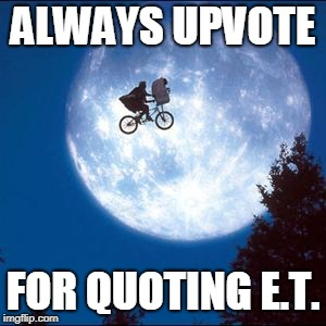 ALWAYS UPVOTE FOR QUOTING E.T. | made w/ Imgflip meme maker