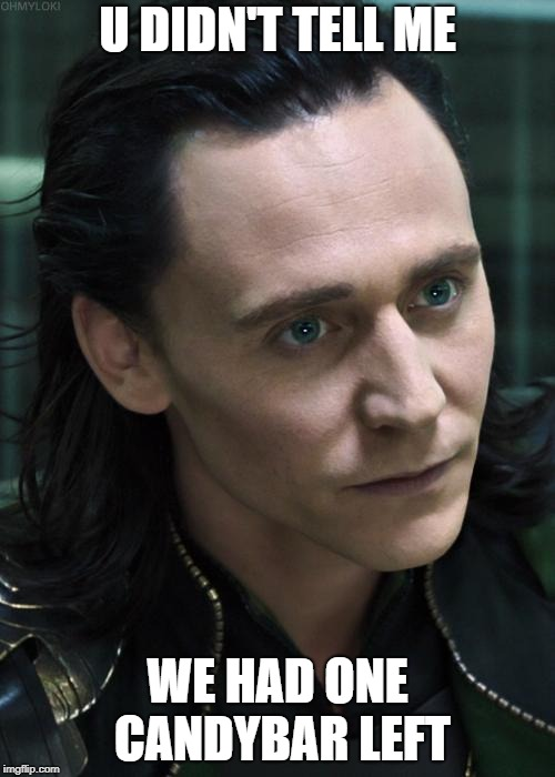 Nice Guy Loki |  U DIDN'T TELL ME; WE HAD ONE CANDYBAR LEFT | image tagged in memes,nice guy loki | made w/ Imgflip meme maker