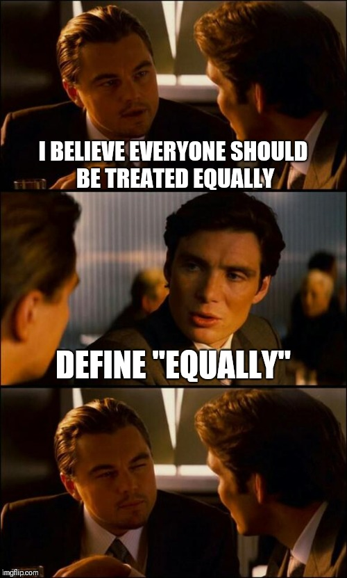 "Di Caprio Inception | I BELIEVE EVERYONE SHOULD BE TREATED EQUALLY DEFINE ""EQUALLY"" 