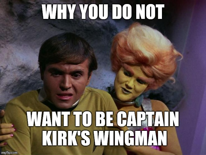 Alas, poor Chekov | WHY YOU DO NOT WANT TO BE CAPTAIN KIRK'S WINGMAN | image tagged in star trek,chekov,memes | made w/ Imgflip meme maker