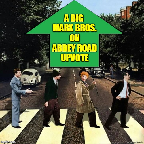 Maxwell's Silver Upvote | A BIG MARX BROS. ON ABBEY ROAD UPVOTE | image tagged in vince vance,groucho marx,harpo,chico,zeppo,abbey road | made w/ Imgflip meme maker