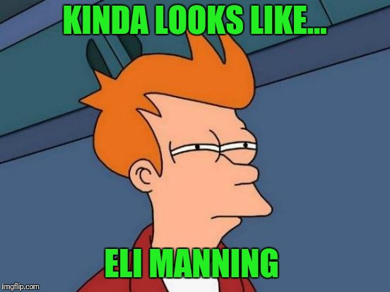 Futurama Fry Meme | KINDA LOOKS LIKE... ELI MANNING | image tagged in memes,futurama fry | made w/ Imgflip meme maker