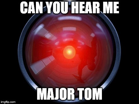 CAN YOU HEAR ME MAJOR TOM | made w/ Imgflip meme maker