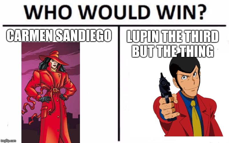 CARMEN SANDIEGO LUPIN THE THIRD BUT THE THING | image tagged in funny,who would win | made w/ Imgflip meme maker