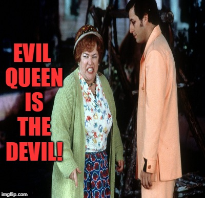EVIL QUEEN IS THE DEVIL! | made w/ Imgflip meme maker