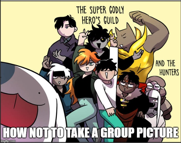 Group Pic | HOW NOT TO TAKE A GROUP PICTURE | image tagged in comic,rpg,mmorpg,game,rpgcomic,gaechaban | made w/ Imgflip meme maker
