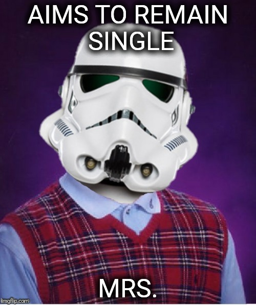 Bad Photoshop Sunday presents:  Bad luck stormtrooper | AIMS TO REMAIN SINGLE MRS. | image tagged in bad photoshop sunday,bad luck brian,star wars,stormtrooper | made w/ Imgflip meme maker