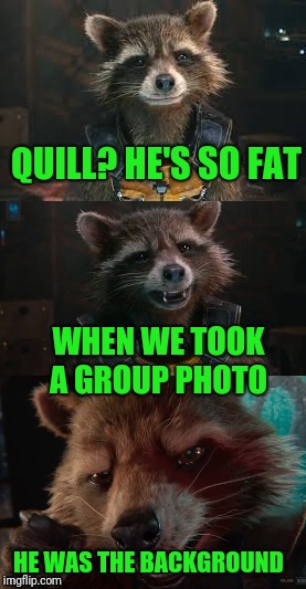 Template need work | QUILL? HE'S SO FAT HE WAS THE BACKGROUND WHEN WE TOOK A GROUP PHOTO | image tagged in rocket zing | made w/ Imgflip meme maker