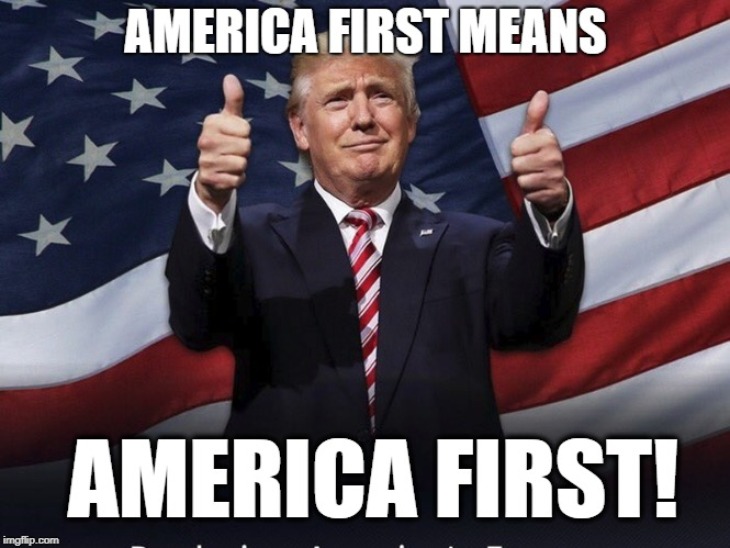 America First! | AMERICA FIRST MEANS AMERICA FIRST! | image tagged in donald trump thumbs up,america,political meme | made w/ Imgflip meme maker