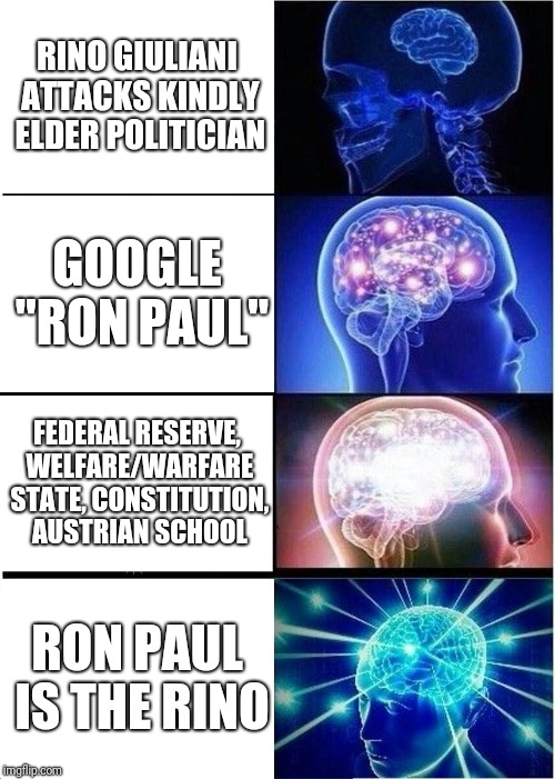 "Expanding Brain Meme | RINO GIULIANI ATTACKS KINDLY ELDER POLITICIAN GOOGLE ""RON PAUL"" FEDERAL RESERVE, WELFARE/WARFARE STATE, CONSTITUTION, AUSTRIAN SCHOOL RON PA 