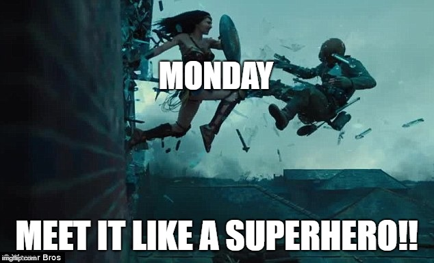 MONDAY MEET IT LIKE A SUPERHERO!! | image tagged in wonder woman window | made w/ Imgflip meme maker