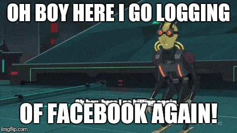 OH BOY HERE I GO LOGGING OF FACEBOOK AGAIN! | image tagged in assassin,rick and morty | made w/ Imgflip meme maker