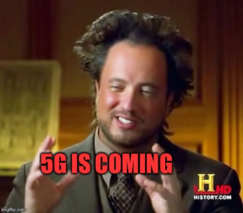 Ancient Aliens Meme | 5G IS COMING | image tagged in memes,ancient aliens | made w/ Imgflip meme maker