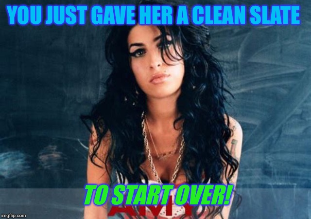 YOU JUST GAVE HER A CLEAN SLATE TO START OVER! | made w/ Imgflip meme maker