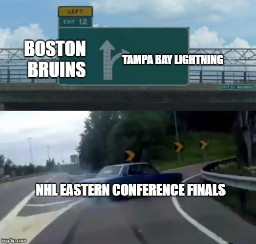 2018 NHL PLAYOFFS | BOSTON BRUINS TAMPA BAY LIGHTNING NHL EASTERN CONFERENCE FINALS | image tagged in memes,left exit 12 off ramp,hockey,nhl,nhl playoffs | made w/ Imgflip meme maker