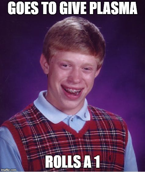 Bad Luck Brian Meme | GOES TO GIVE PLASMA ROLLS A 1 | image tagged in memes,bad luck brian | made w/ Imgflip meme maker