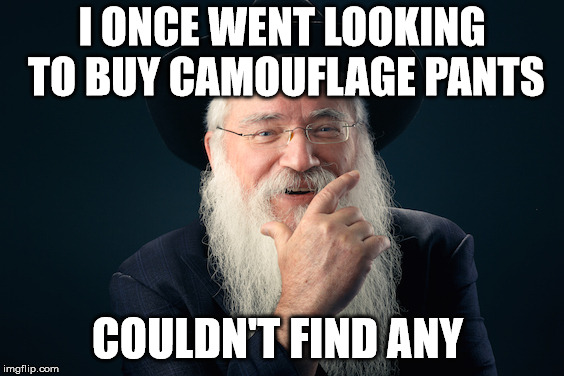 I ONCE WENT LOOKING TO BUY CAMOUFLAGE PANTS COULDN'T FIND ANY | made w/ Imgflip meme maker