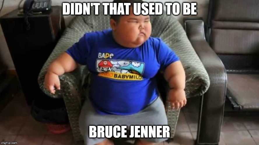 DIDN'T THAT USED TO BE BRUCE JENNER | made w/ Imgflip meme maker
