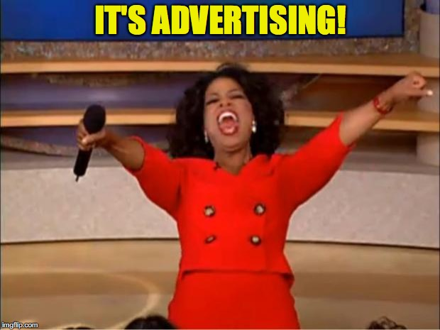 Oprah You Get A Meme | IT'S ADVERTISING! | image tagged in memes,oprah you get a | made w/ Imgflip meme maker