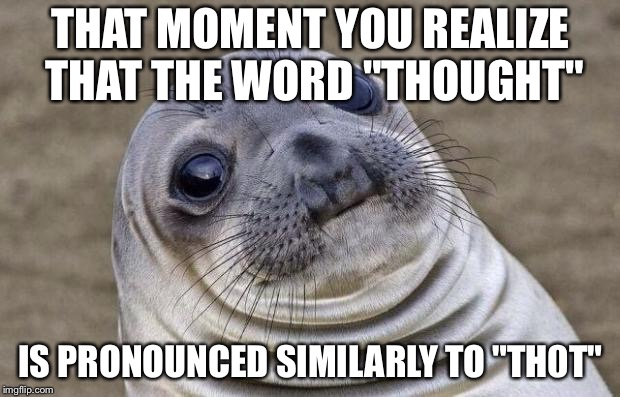 "Cannot unsee | THAT MOMENT YOU REALIZE THAT THE WORD ""THOUGHT"" IS PRONOUNCED SIMILARLY TO ""TH0T"" 