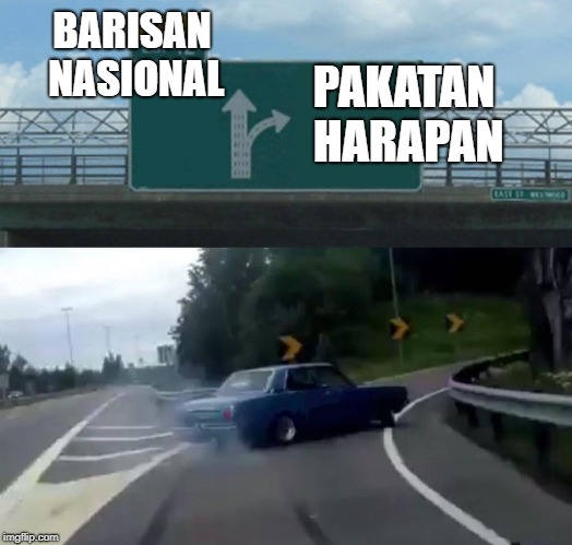 Left Exit 12 Off Ramp Meme | BARISAN NASIONAL PAKATAN HARAPAN | image tagged in memes,left exit 12 off ramp | made w/ Imgflip meme maker