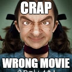 mr bean  | CRAP WRONG MOVIE | image tagged in confused man | made w/ Imgflip meme maker
