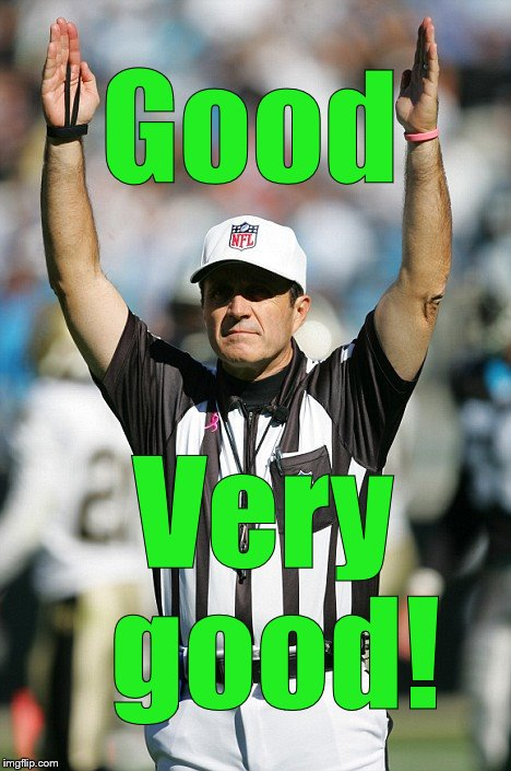 TOUCHDOWN! | Good Very good! | image tagged in touchdown | made w/ Imgflip meme maker
