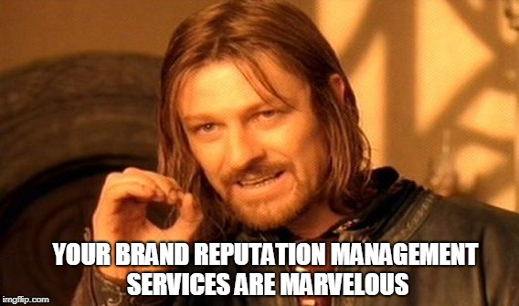 ORM Services - Web Portal India | YOUR BRAND REPUTATION MANAGEMENT SERVICES ARE MARVELOUS | image tagged in memes,brand reputation,company reputation,orm,online reputation management,orm memes | made w/ Imgflip meme maker