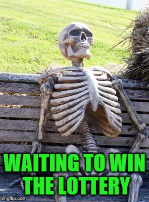 Waiting Skeleton Meme | WAITING TO WIN THE LOTTERY | image tagged in memes,waiting skeleton | made w/ Imgflip meme maker
