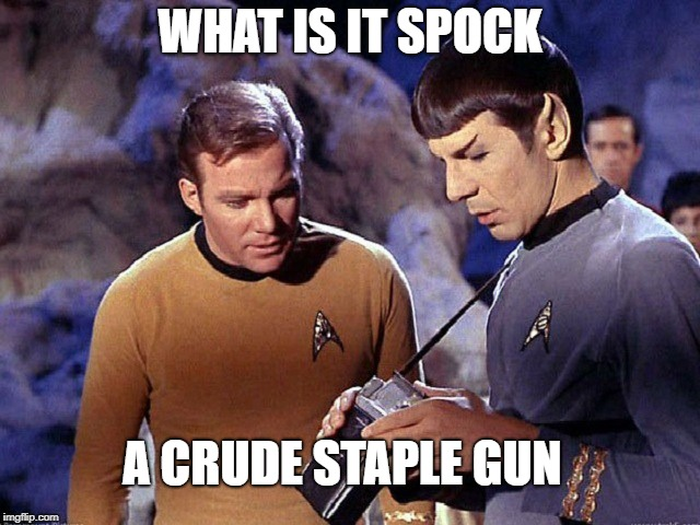 But will it staple my pants back up? | WHAT IS IT SPOCK A CRUDE STAPLE GUN | image tagged in star trek wars,spock is the spockster,memes to a meme | made w/ Imgflip meme maker